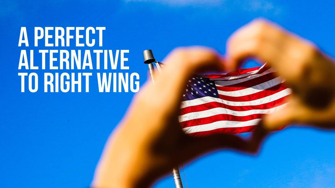A Perfect Alternative To Right Wing