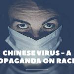 Chinese Virus – A Propaganda on Racism