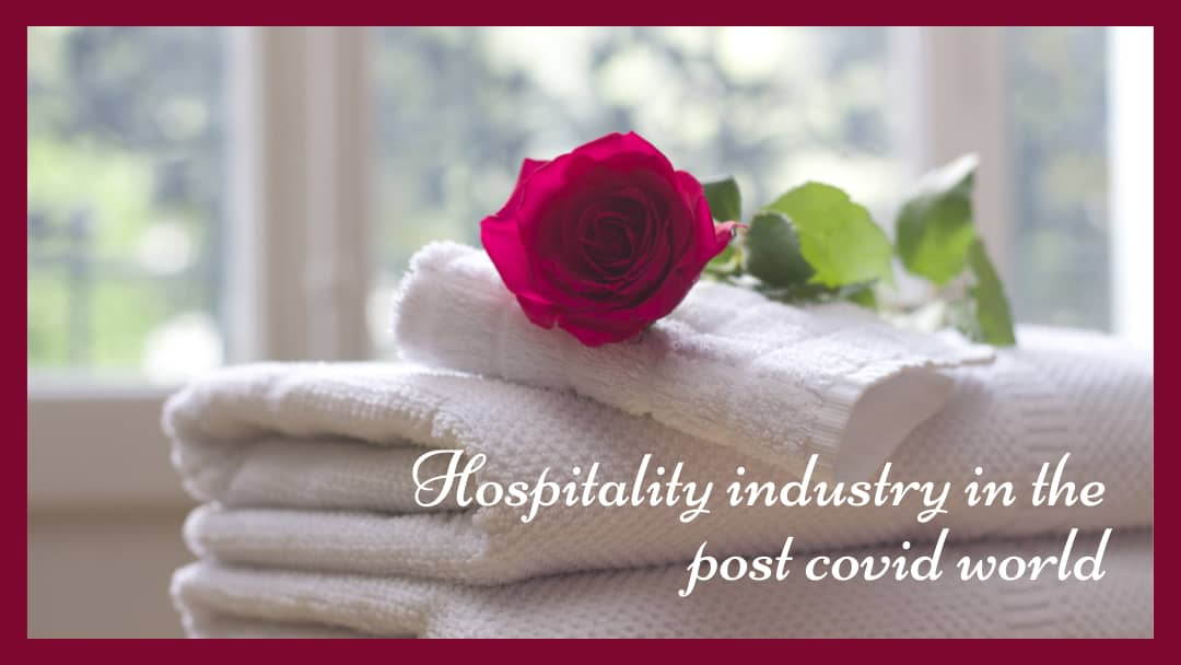 Hospitality industry in the post covid world