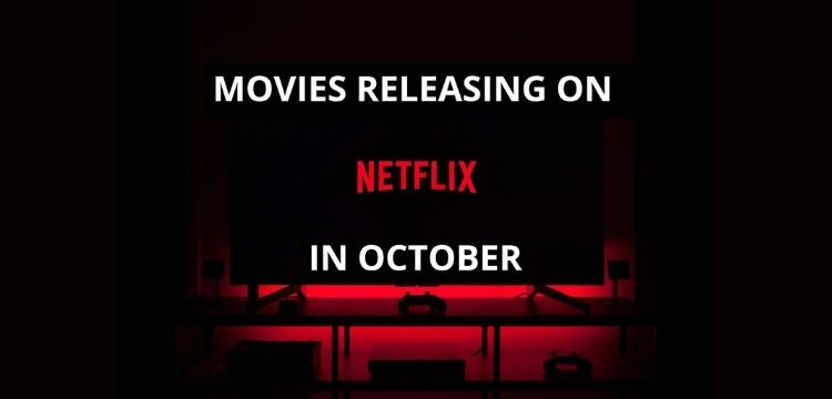 MOVIES RELEASING ON NETFLIX IN OCTOBER