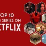 TOP 10 WEB SERIES ON NETFLIX