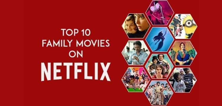 TOP 10 FAMILY MOVIES ON NETFLIX