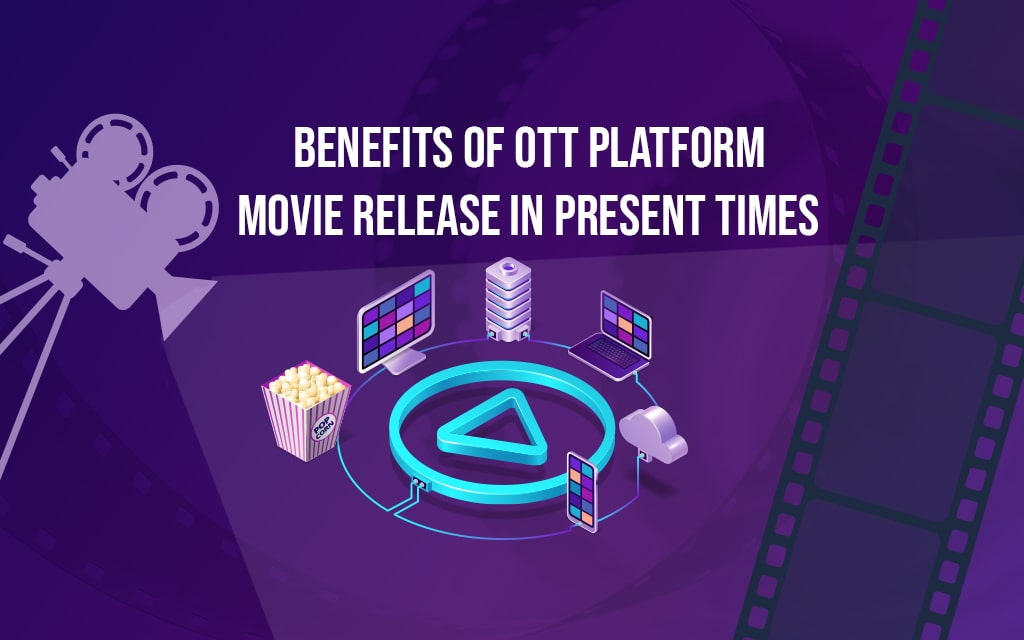 Benefits of Releasing a Movie on OTT Platforms