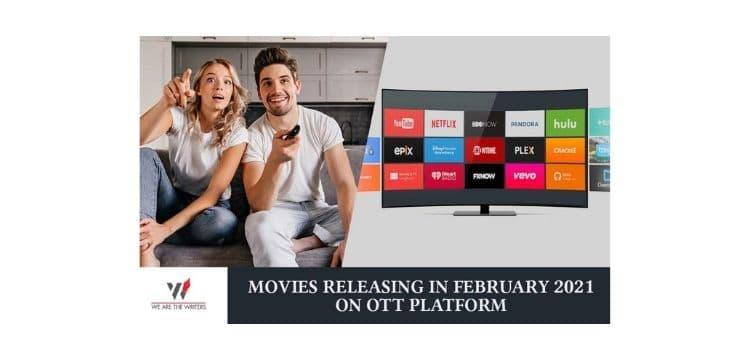 MOVIES RELEASING IN FEBRUARY 2021 ON OTT