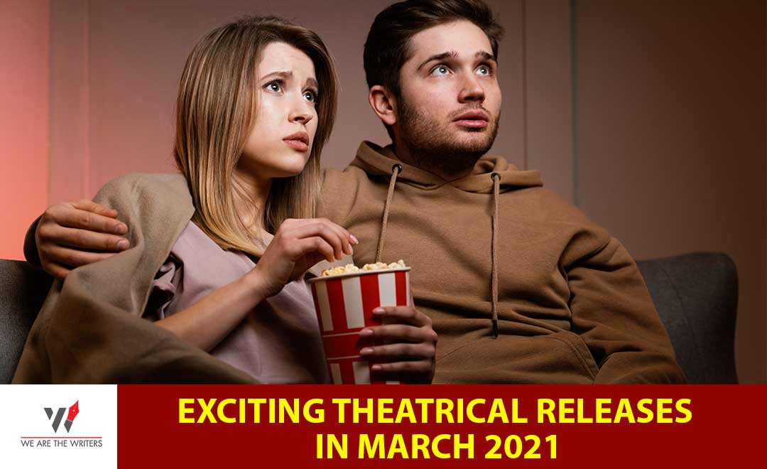 Exciting Theatrical Releases in March 2021