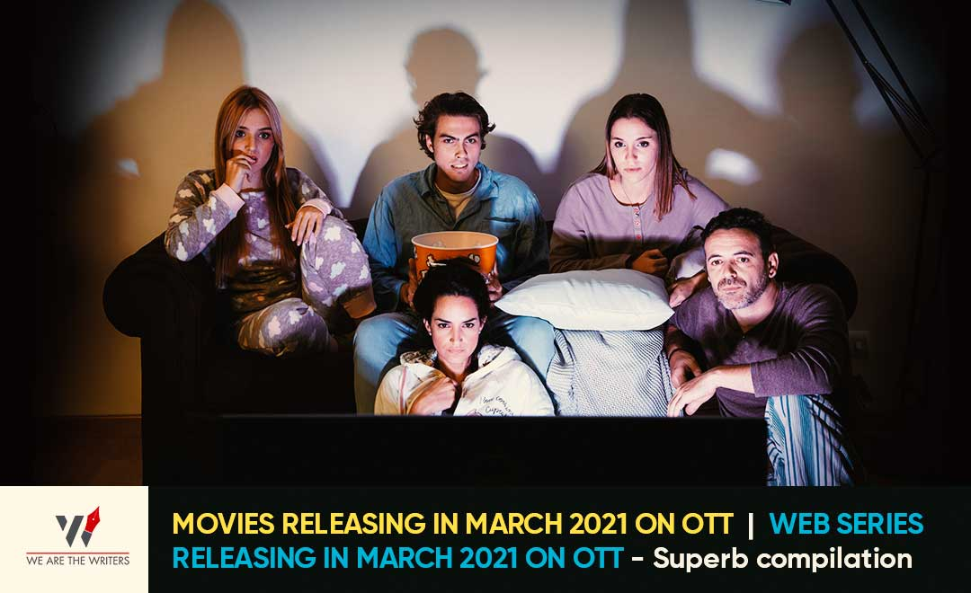 MOVIES RELEASING IN MARCH 2021 ON OTT and WEB SERIES RELEASING IN MARCH 2021 ON OTT
