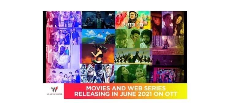Movies Releasing in June 2021 on OTT | Web Series Releasing in June 2021 on OTT