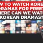 How to Watch Korean Dramas for Free - Watch Korean Dramas For Free