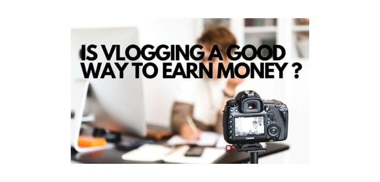 Can you earn good money with vlogging?